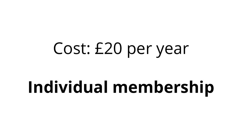 Cost: £20 per year Individual membership