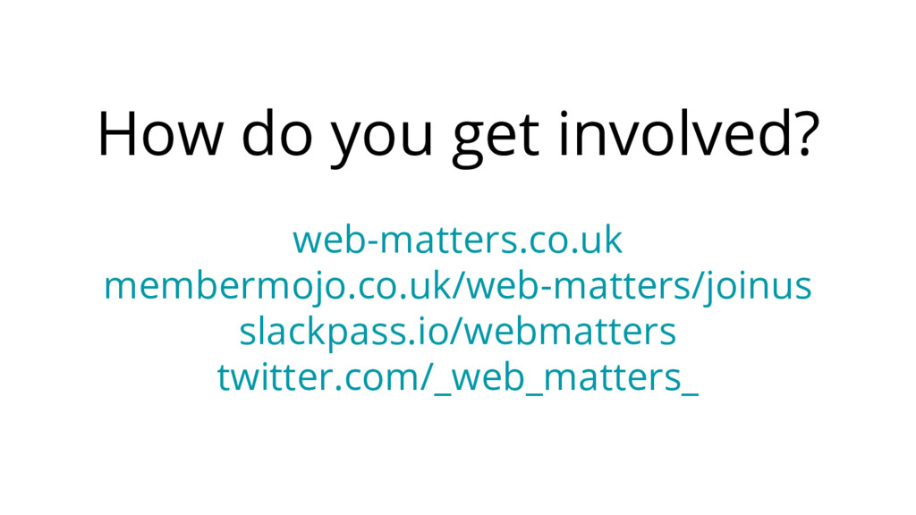 How do you get involved? web-matters.co.uk memb...