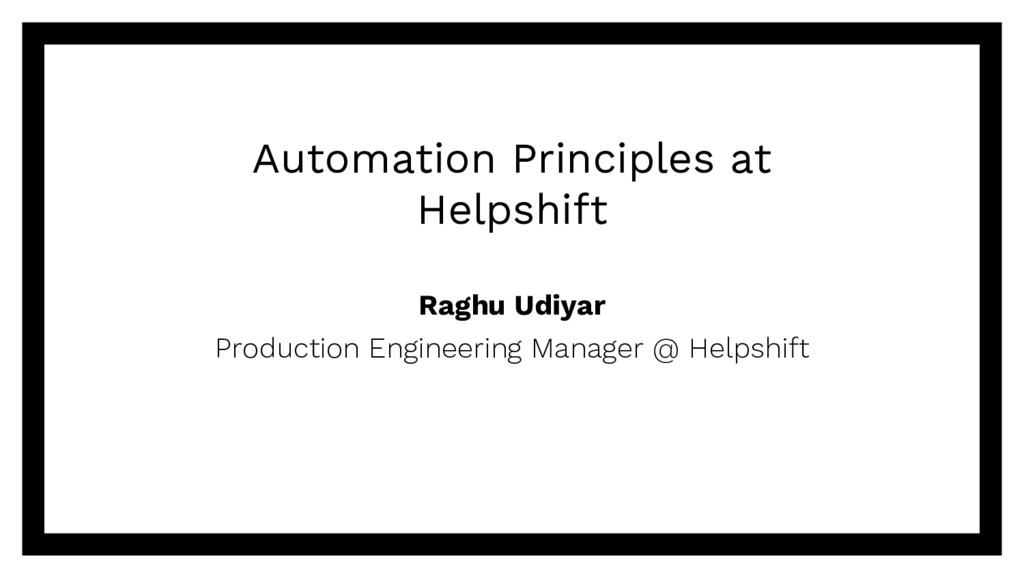 Automation Principles at Helpshift Raghu Udiyar...
