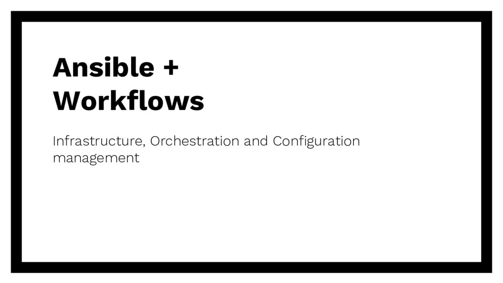 Ansible + Workflows Infrastructure, Orchestrati...