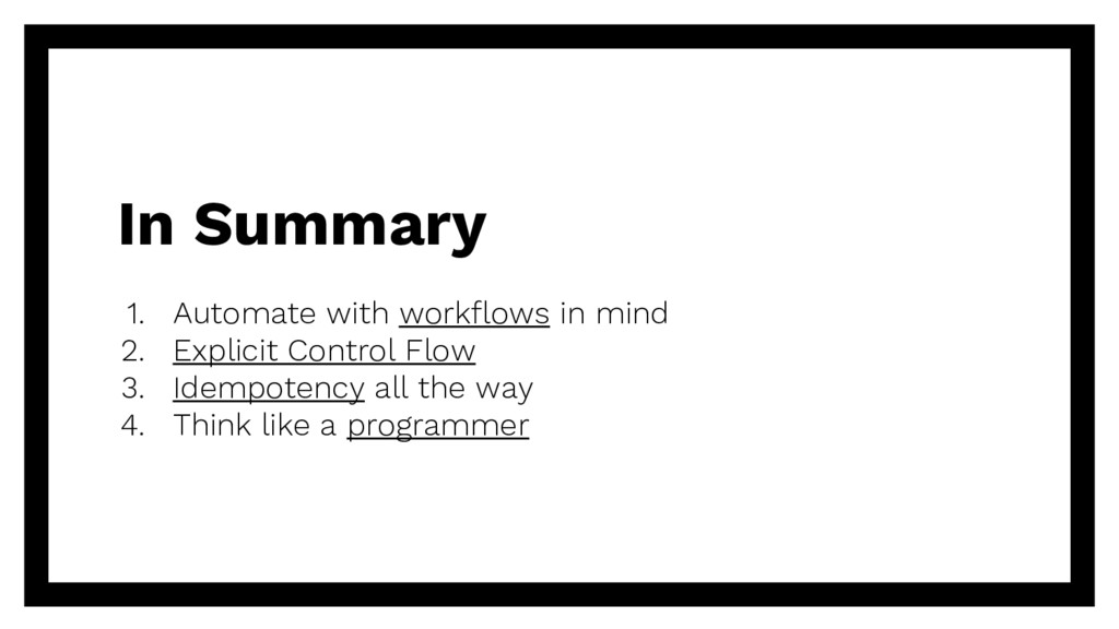 In Summary 1. Automate with workflows in mind 2...