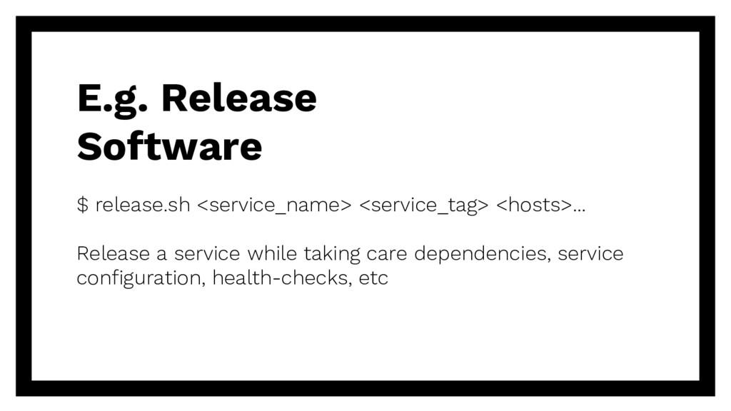 E.g. Release Software $ release.sh <service_nam...