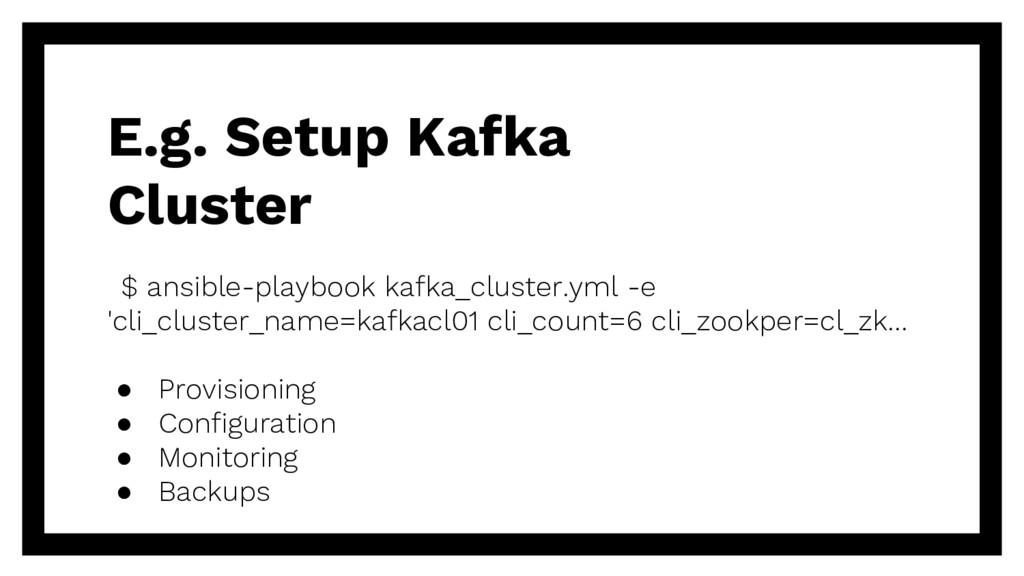 E.g. Setup Kafka Cluster $ ansible-playbook kaf...