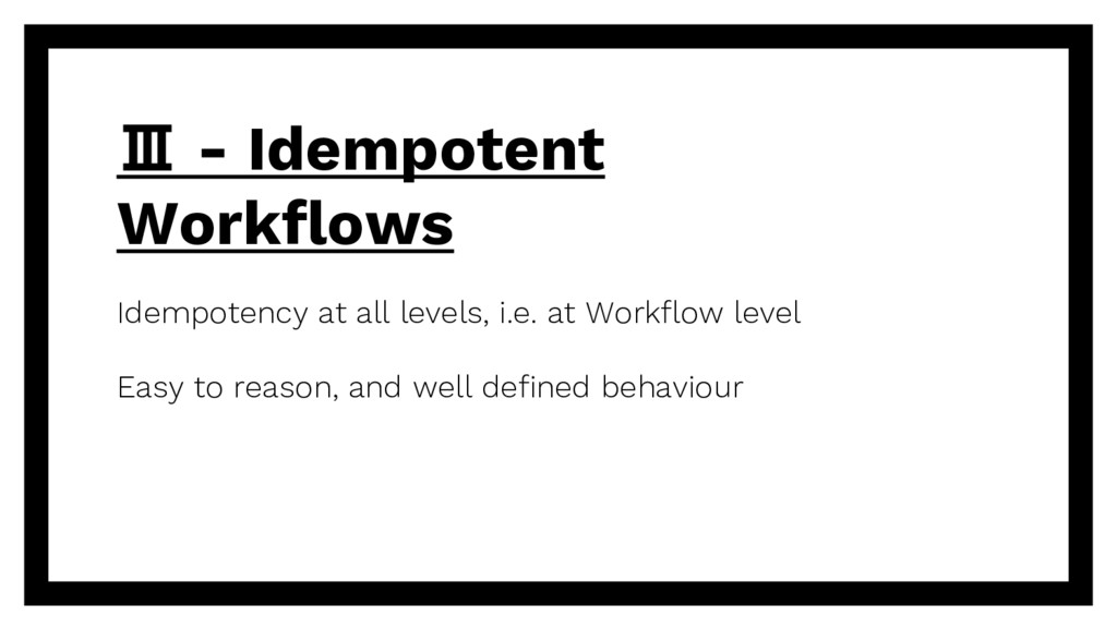 Ⅲ - Idempotent Workflows Idempotency at all lev...