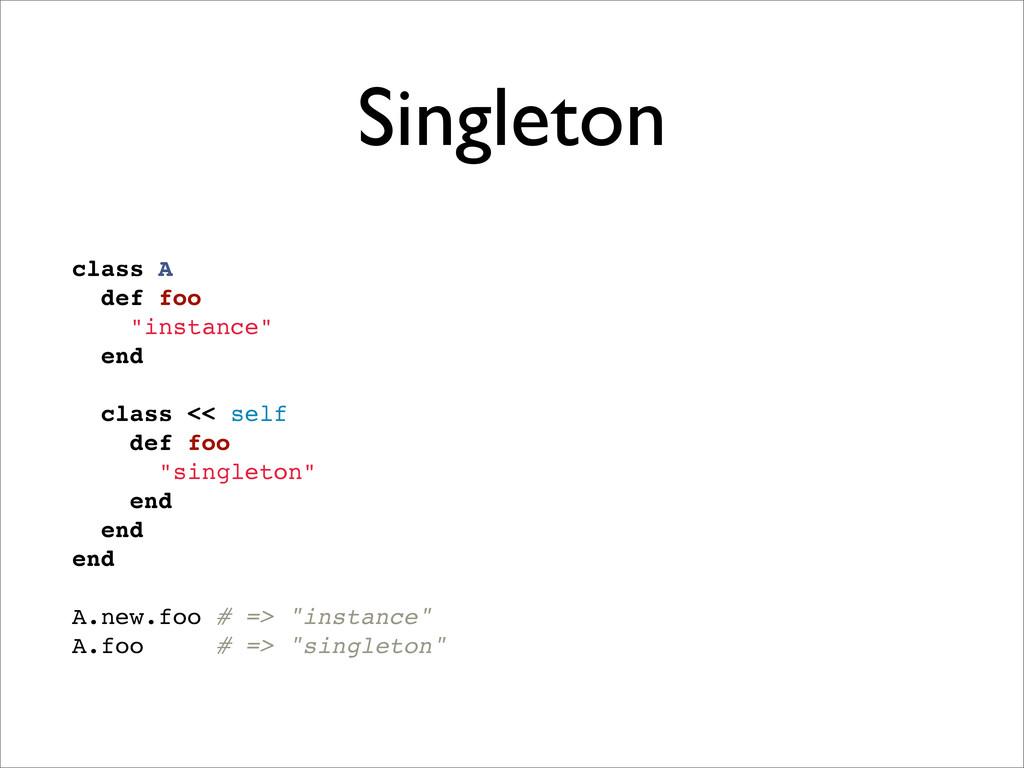 """Singleton class A def foo """"instance"""" end class ..."""