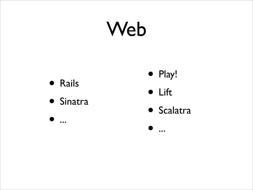 Web • Rails • Sinatra • ... • Play! • Lift • Sc...