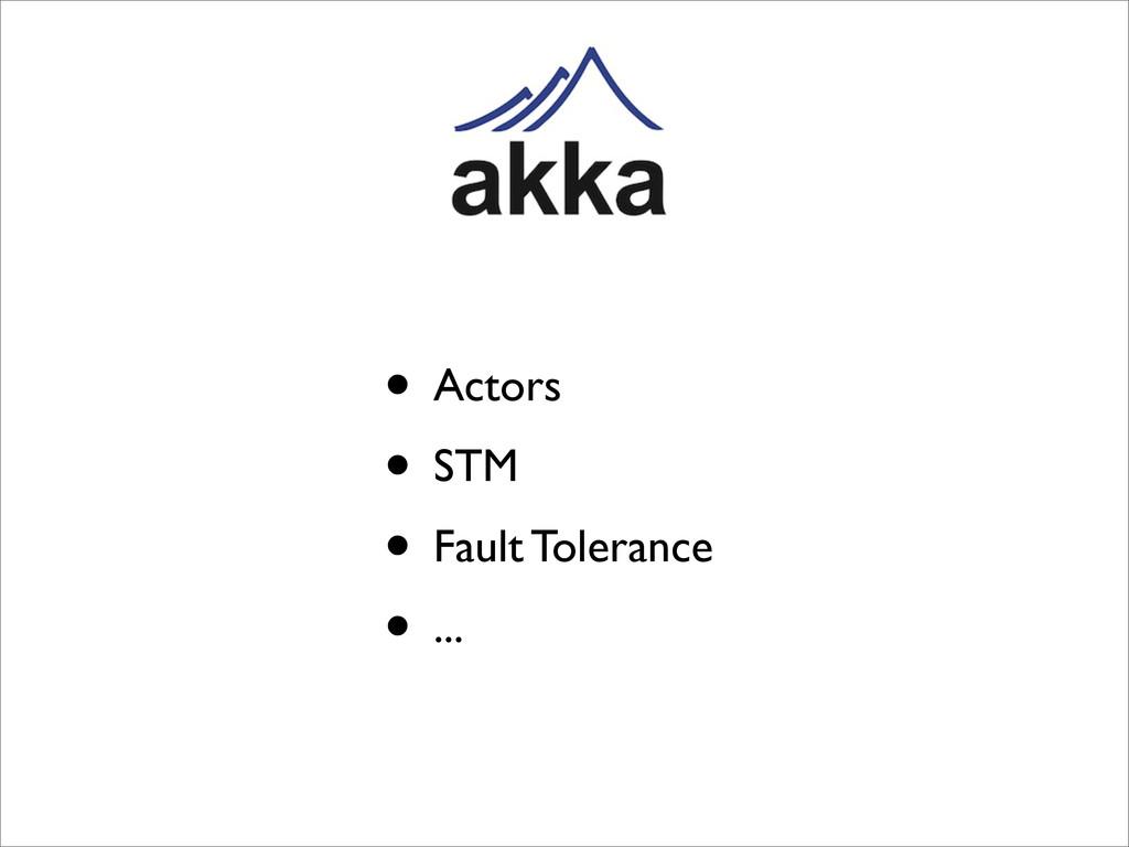 • Actors • STM • Fault Tolerance • ...