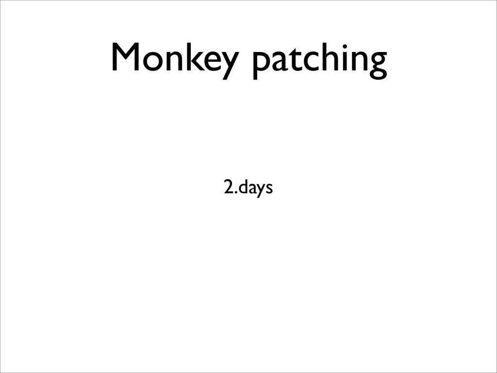 Monkey patching 2.days