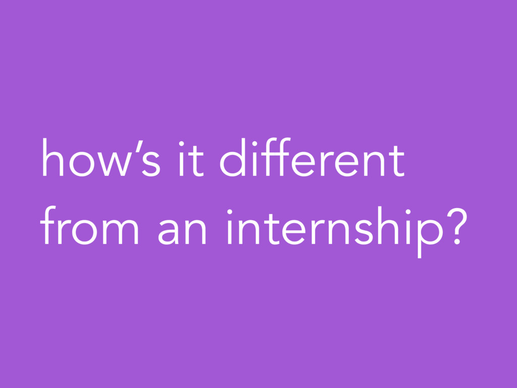 how's it different from an internship?