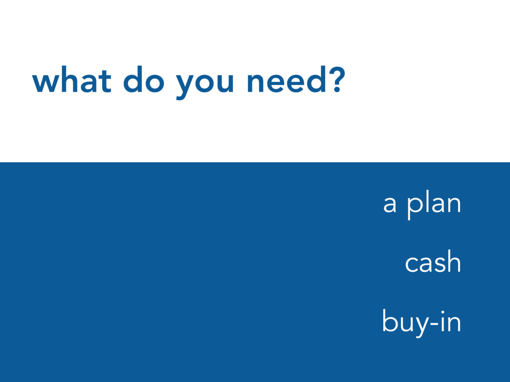 what do you need? a plan cash buy-in