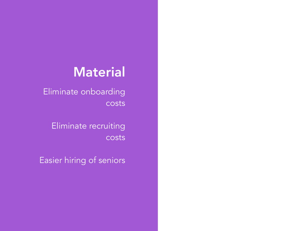 Material Eliminate onboarding costs Eliminate r...