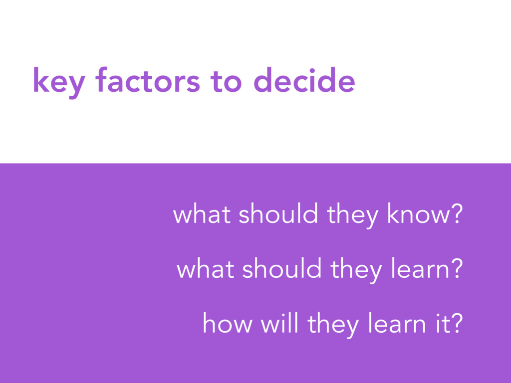 key factors to decide what should they know? wh...