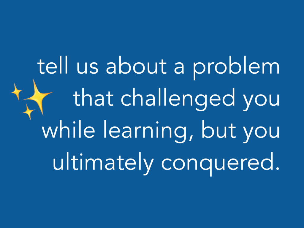 tell us about a problem that challenged you whi...