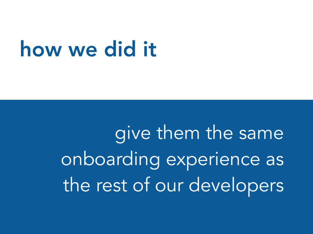 how we did it give them the same onboarding exp...