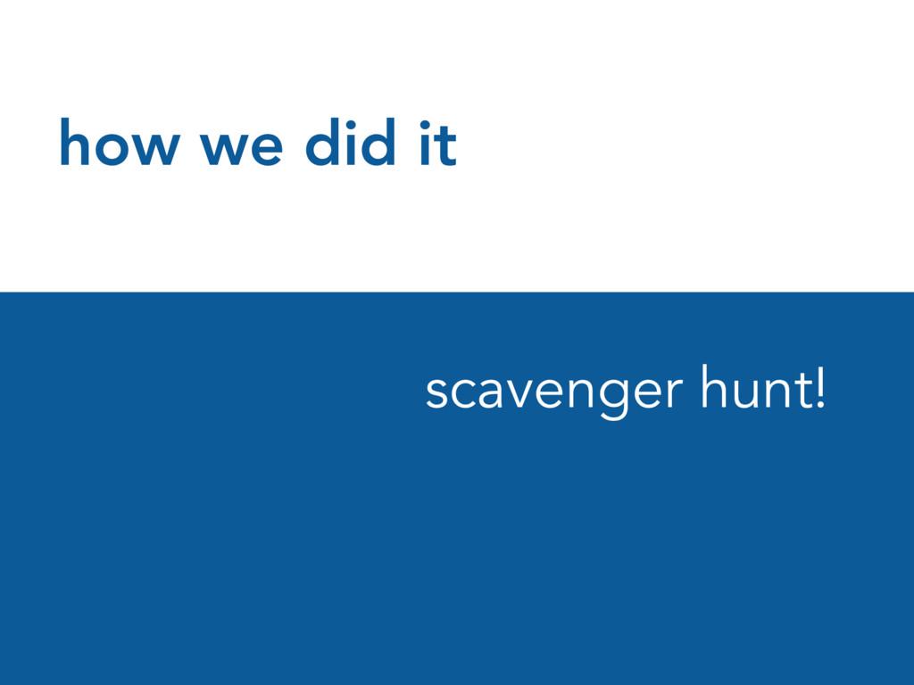 how we did it scavenger hunt!