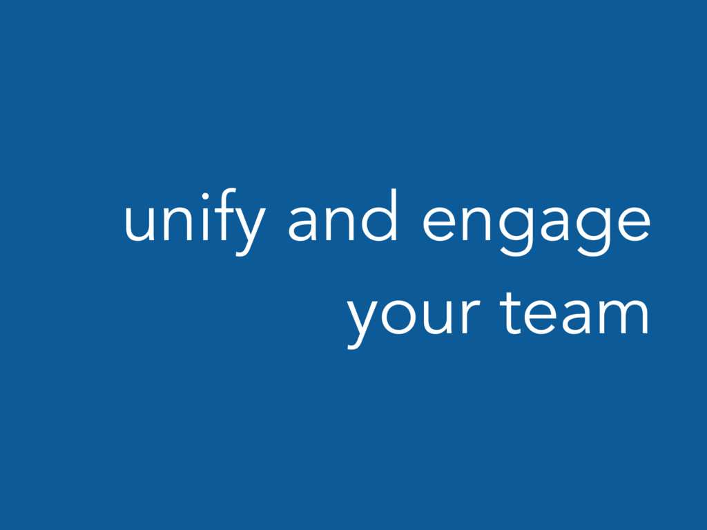 unify and engage your team