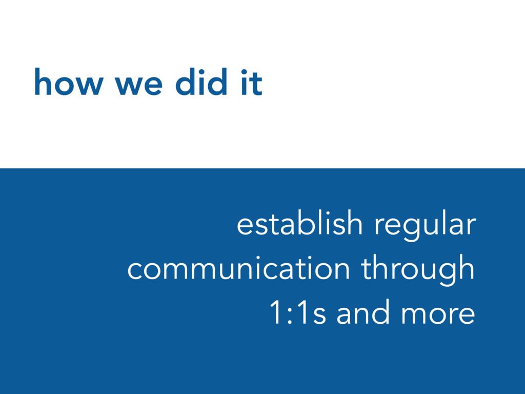 how we did it establish regular communication t...