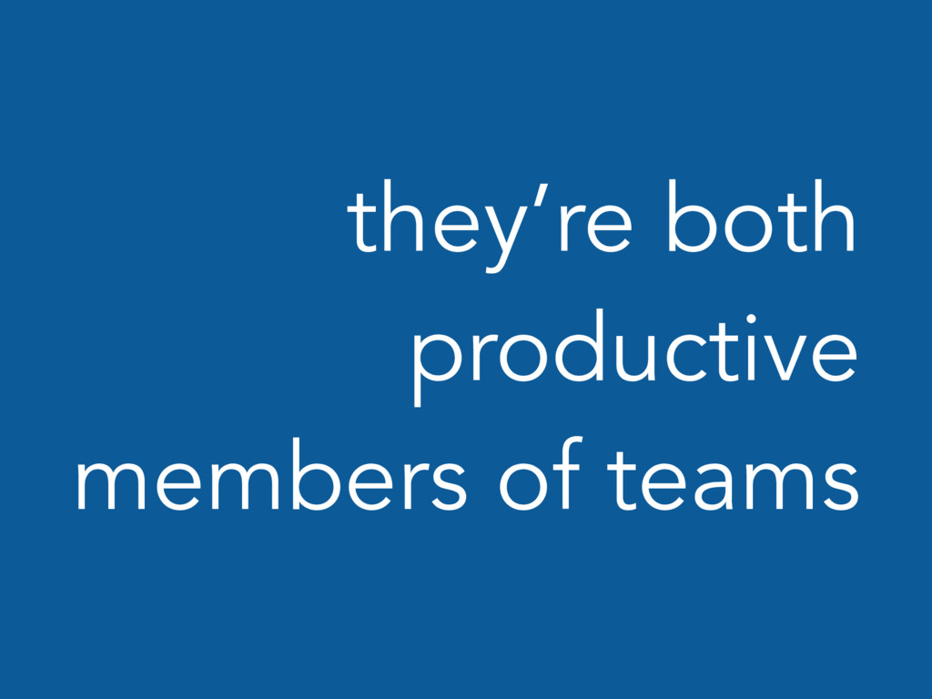 they're both productive members of teams