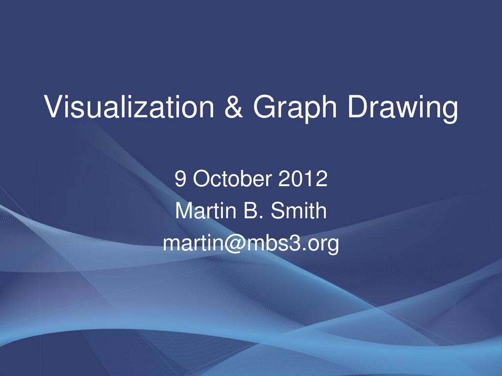 Visualization & Graph Drawing 9 October 2012 Ma...