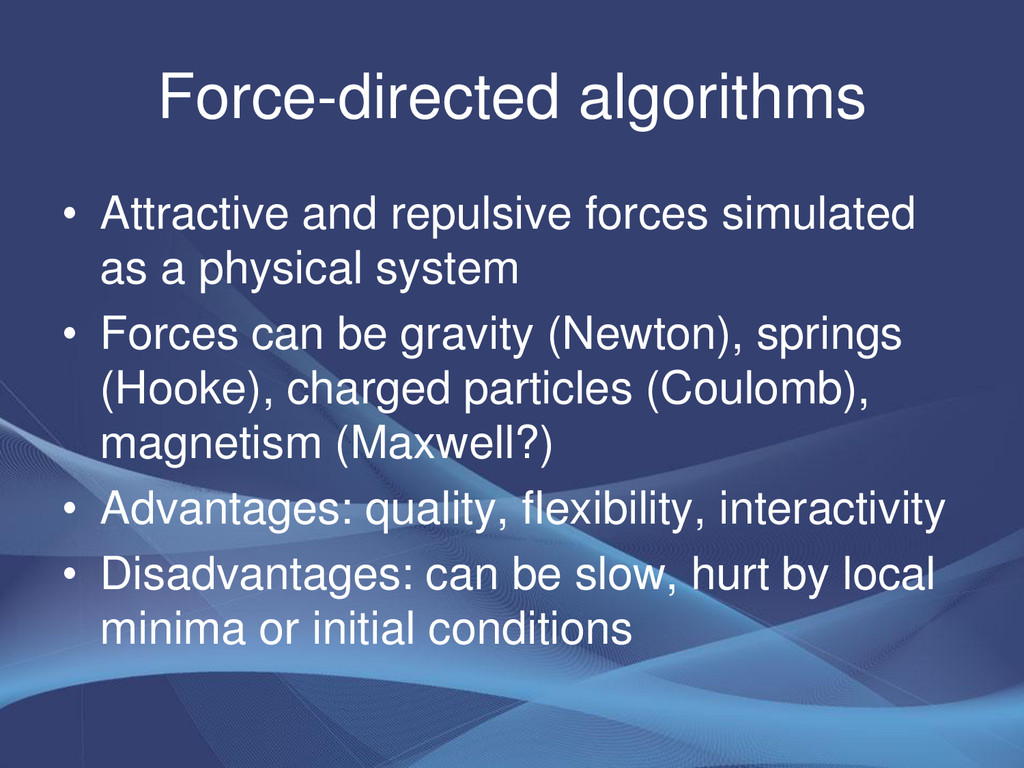 Force-directed algorithms • Attractive and repu...