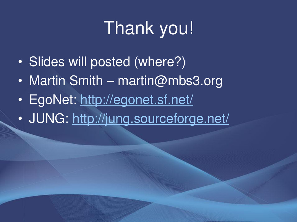 Thank you! • Slides will posted (where?) • Mart...