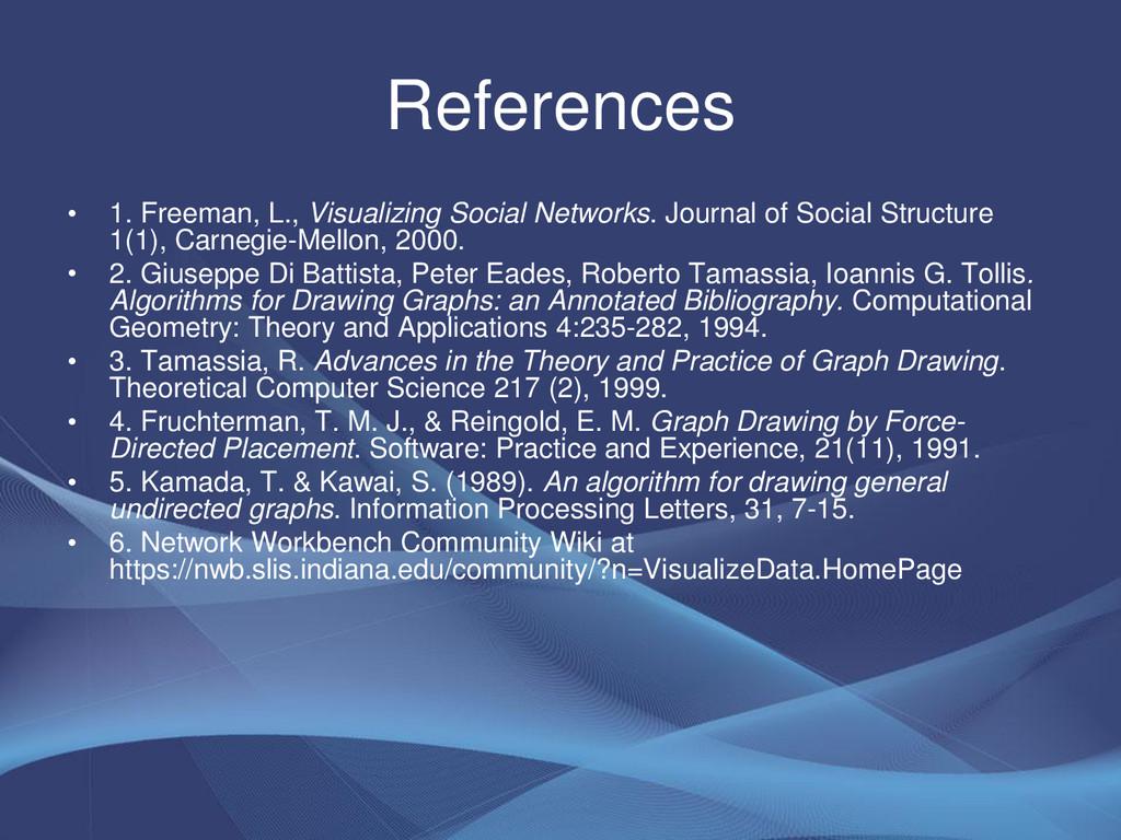 References • 1. Freeman, L., Visualizing Social...