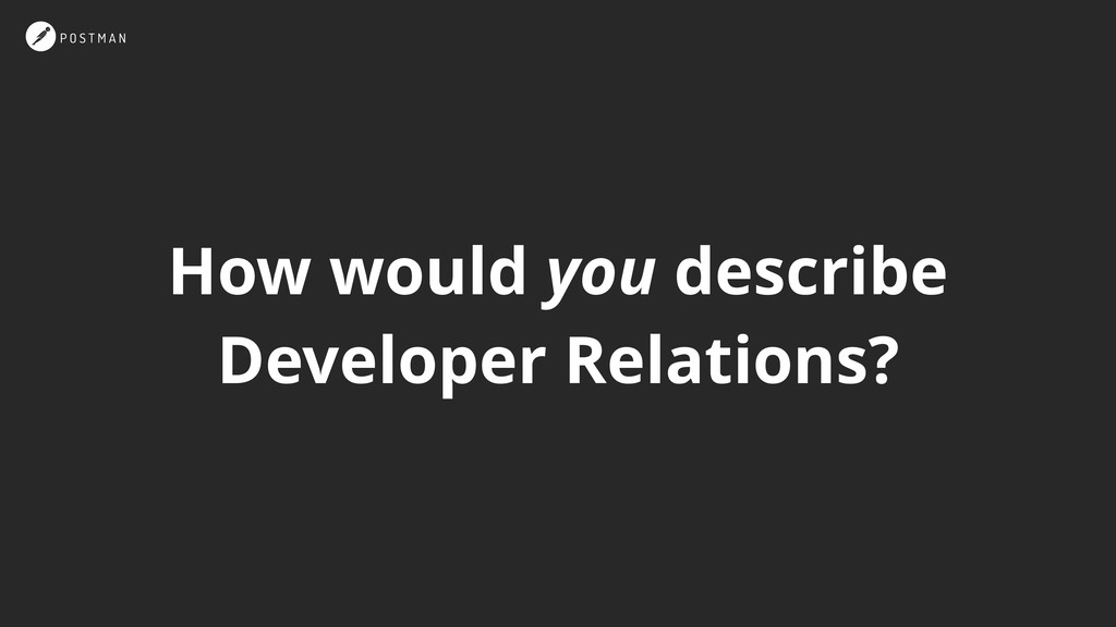 How would you describe Developer Relations?