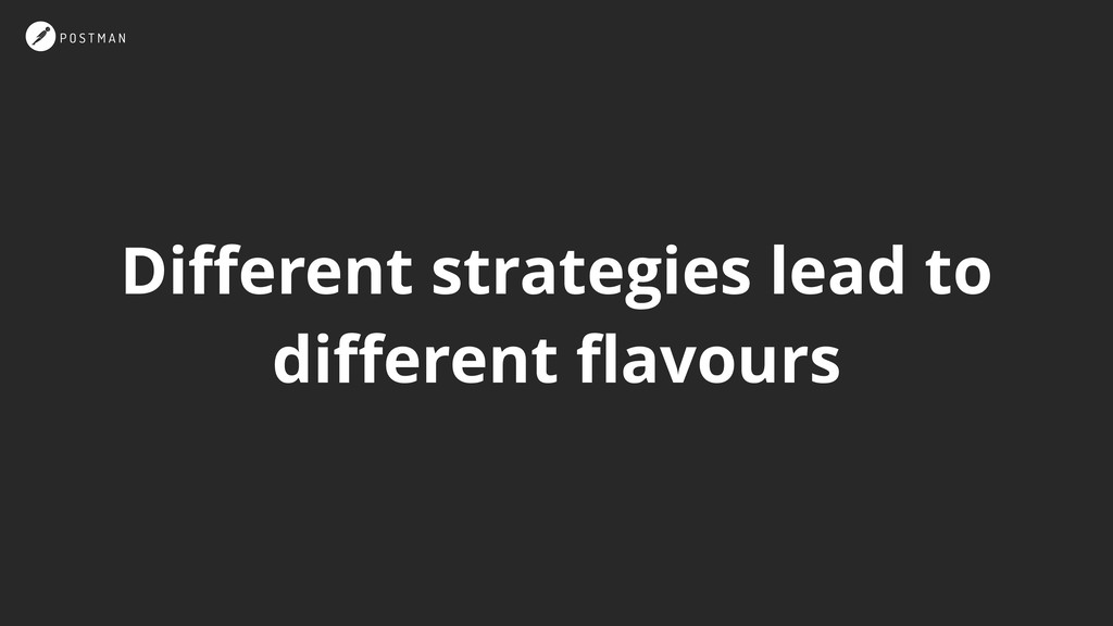 Different strategies lead to different flavours