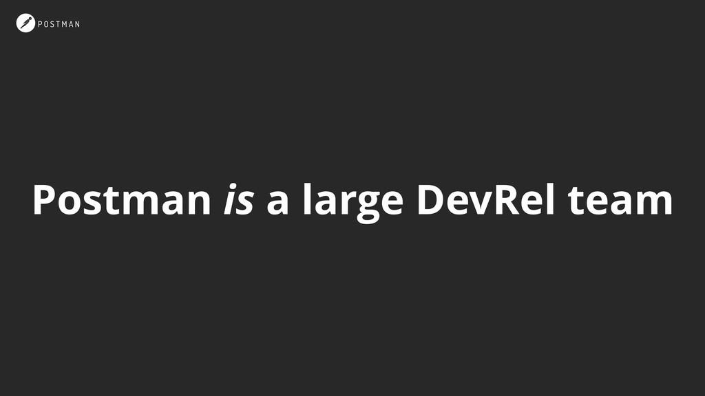 Postman is a large DevRel team