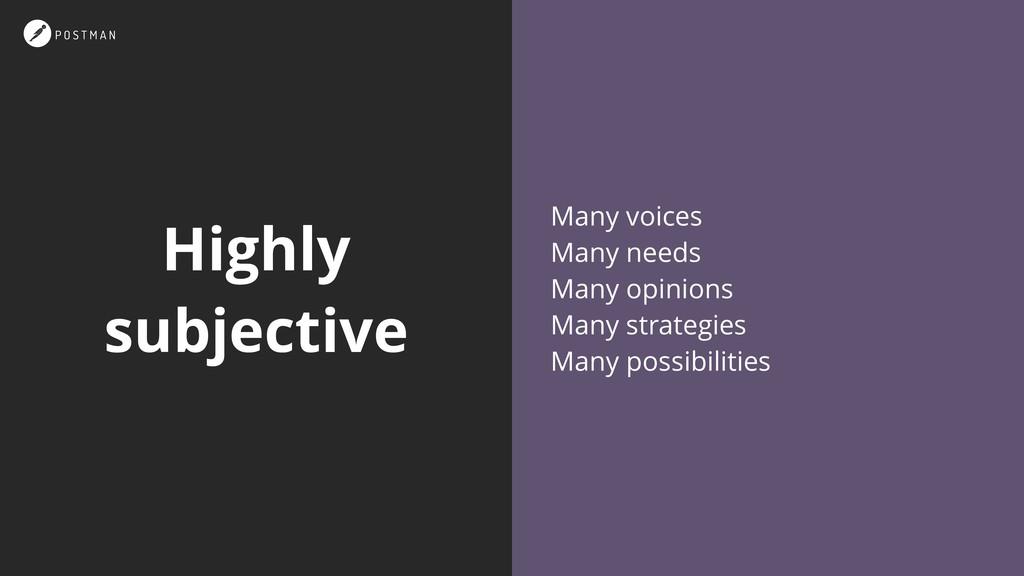 Highly subjective Many voices Many needs Many o...