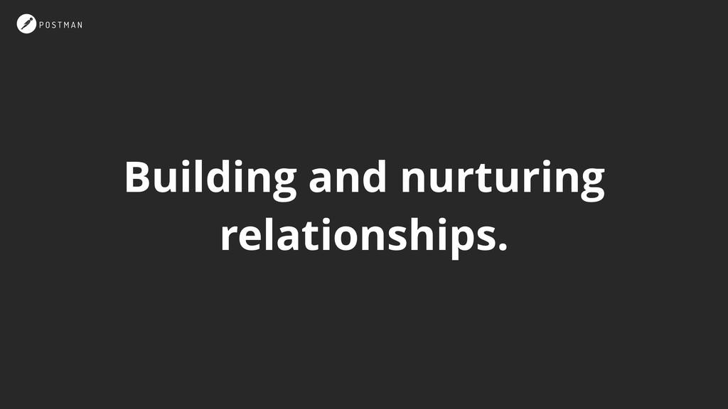 Building and nurturing relationships.