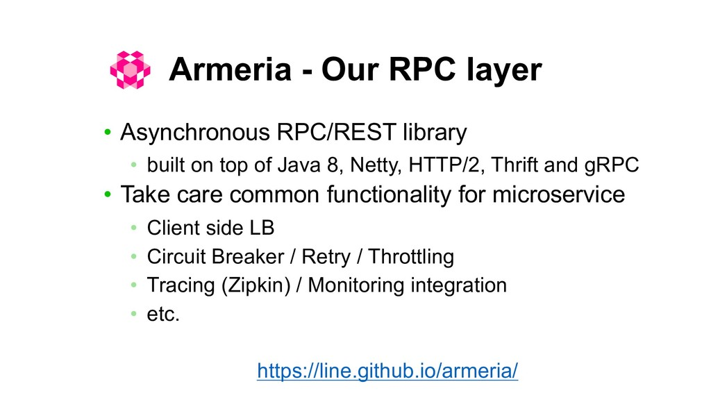 Armeria - Our RPC layer • Asynchronous RPC/REST...