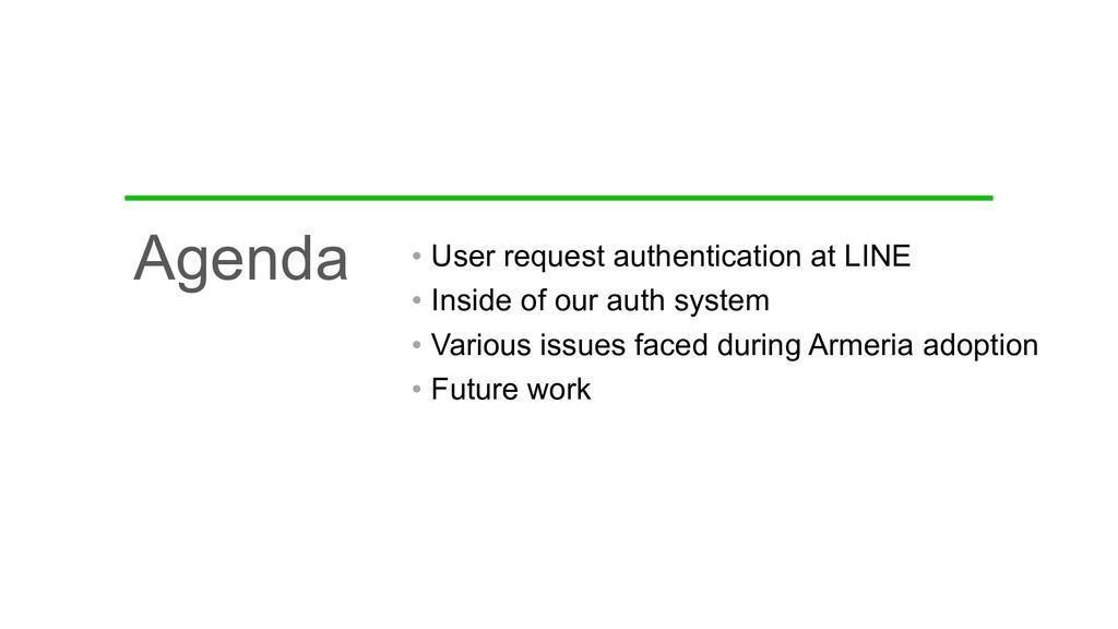 Agenda • User request authentication at LINE • ...