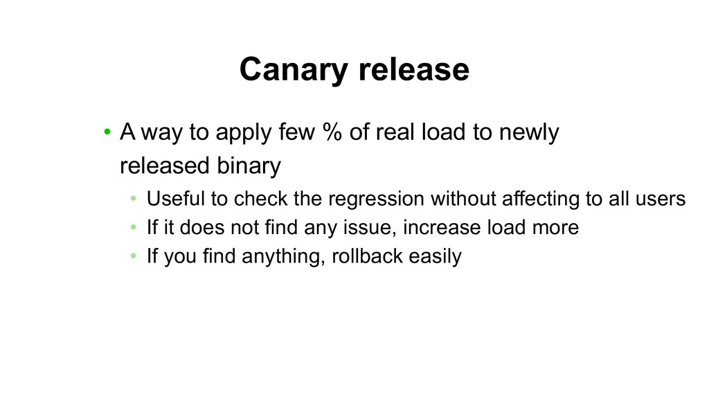Canary release • A way to apply few % of real l...