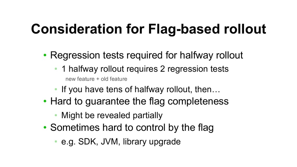Consideration for Flag-based rollout • Regressi...