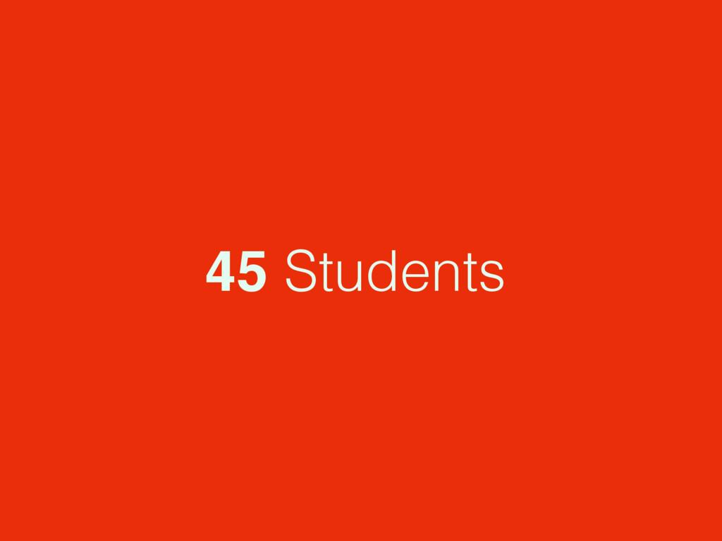 45 Students