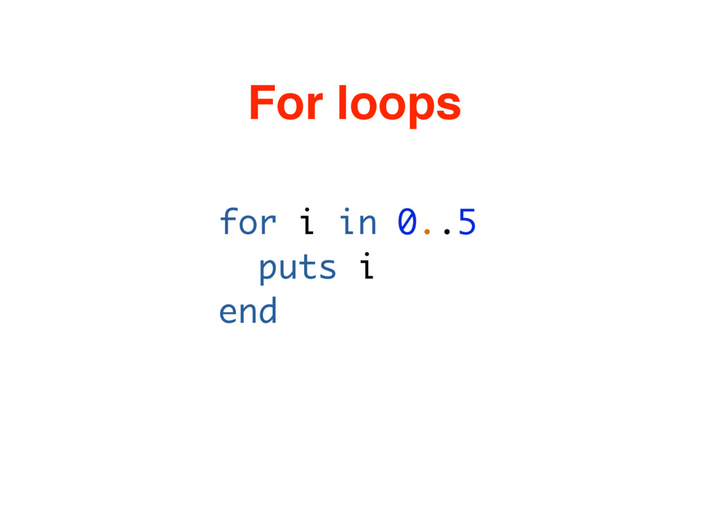 for i in 0..5 puts i end For loops