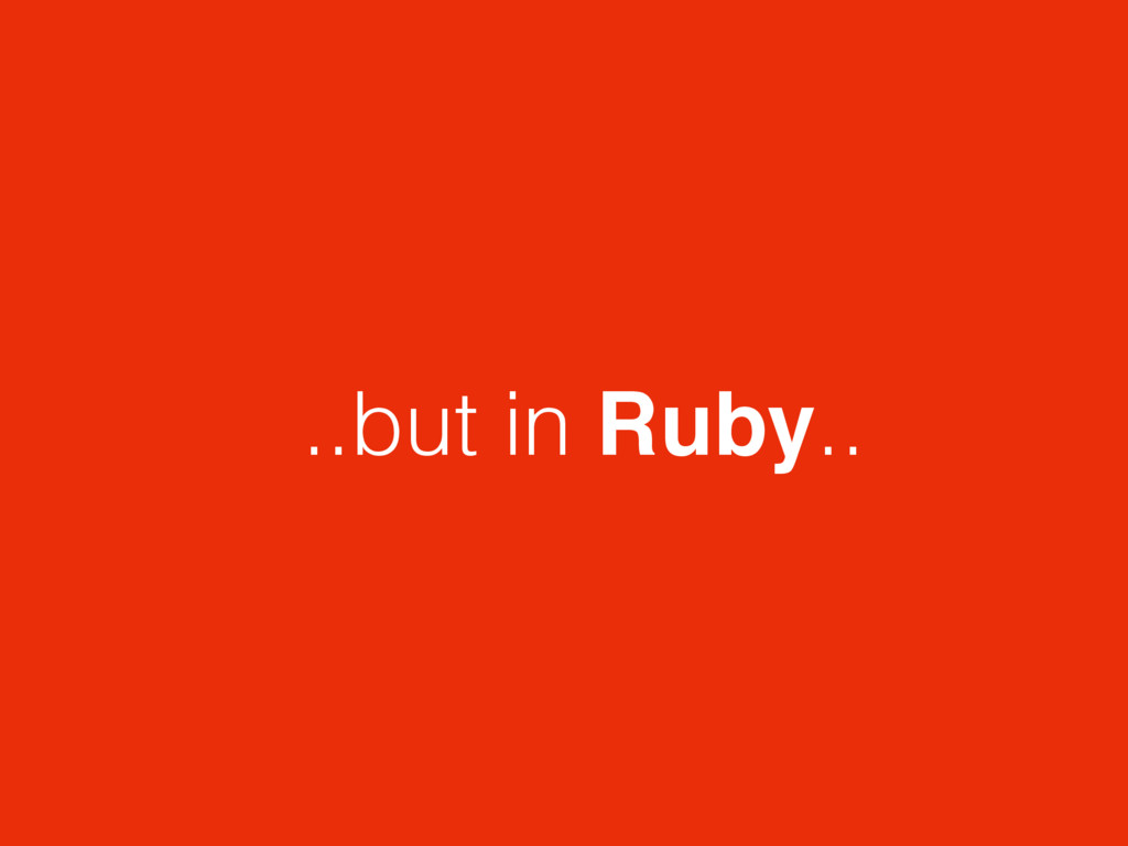 ..but in Ruby..