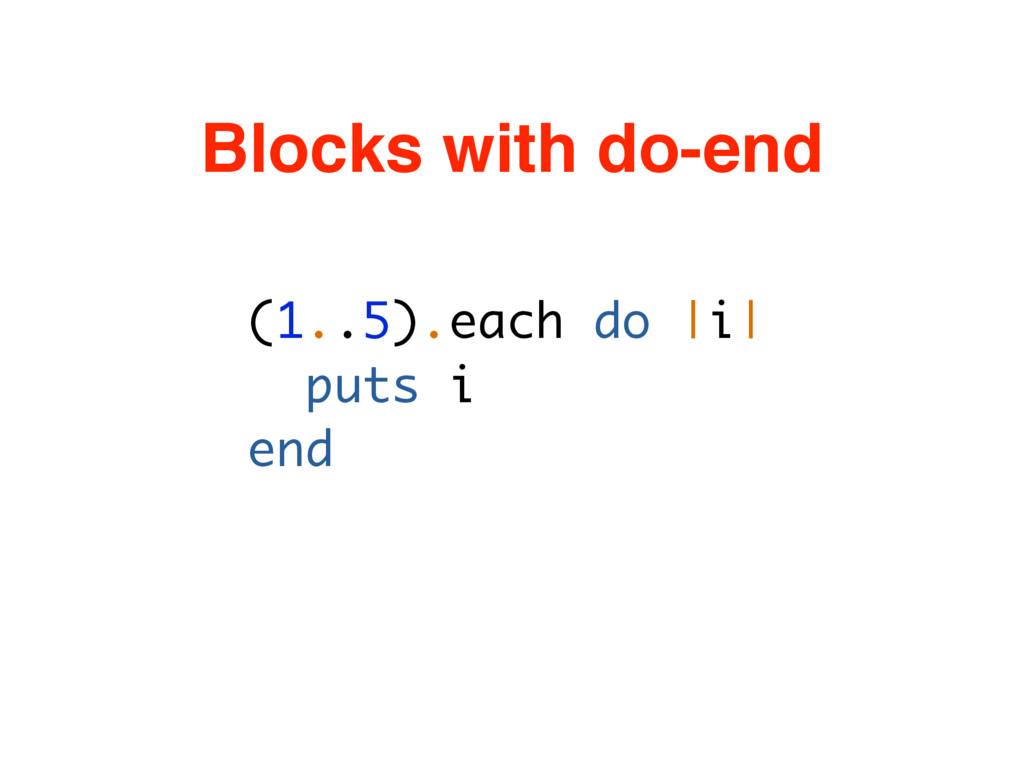 (1..5).each do |i| puts i end Blocks with do-end