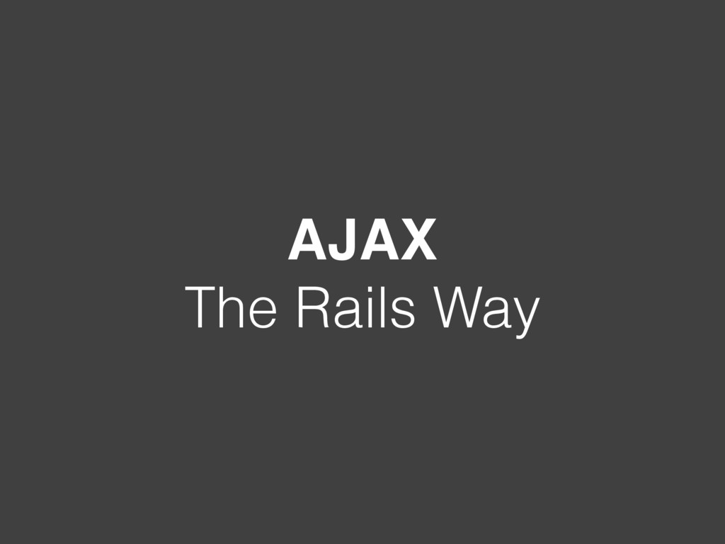AJAX The Rails Way