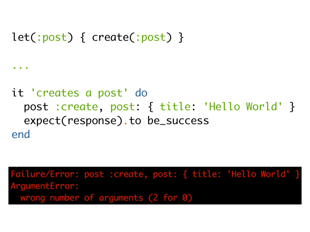 let(:post) { create(:post) } ... it 'creates a ...