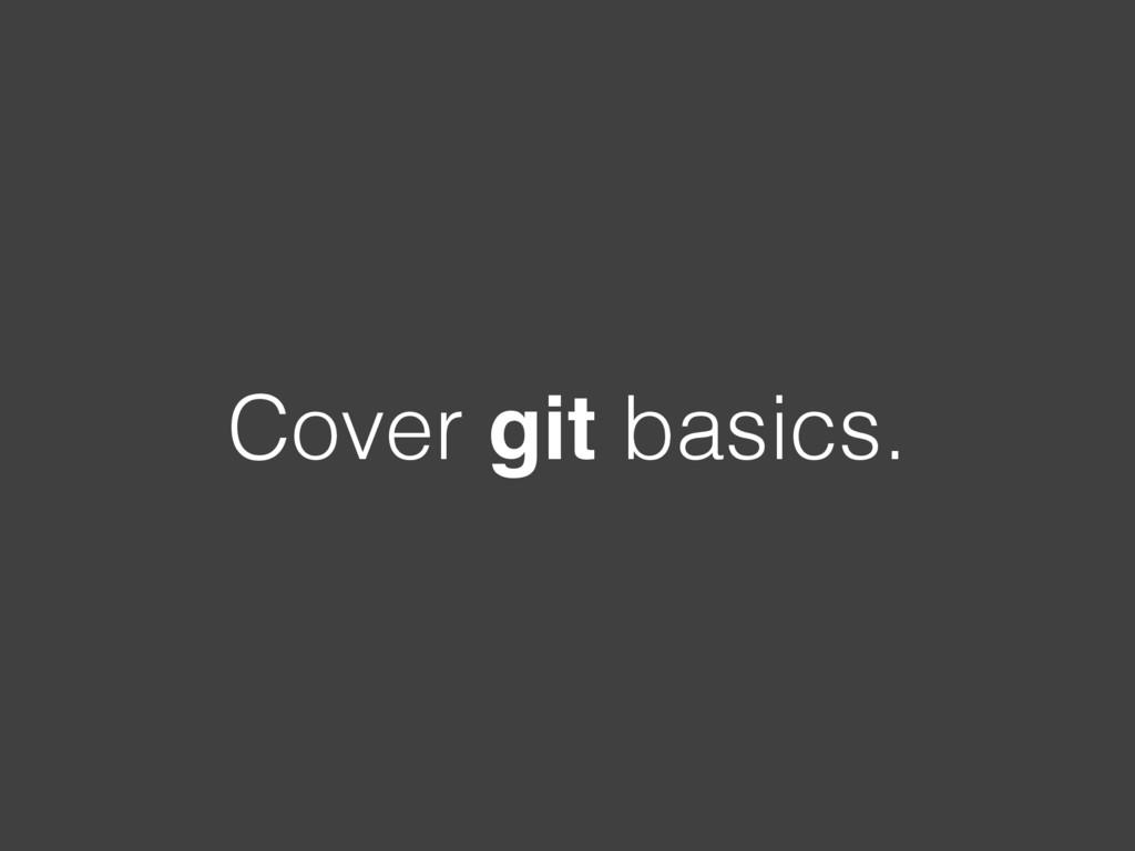 Cover git basics.