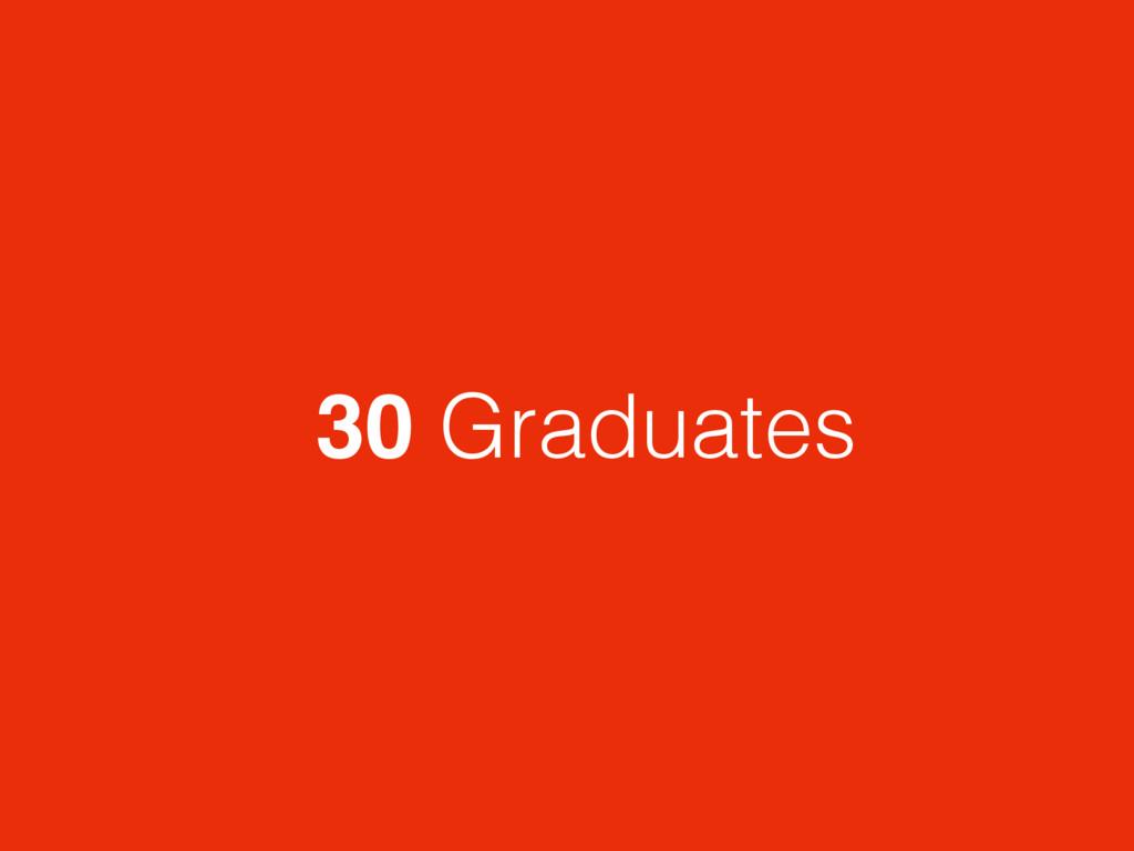 30 Graduates