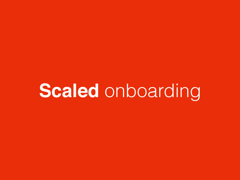 Scaled onboarding