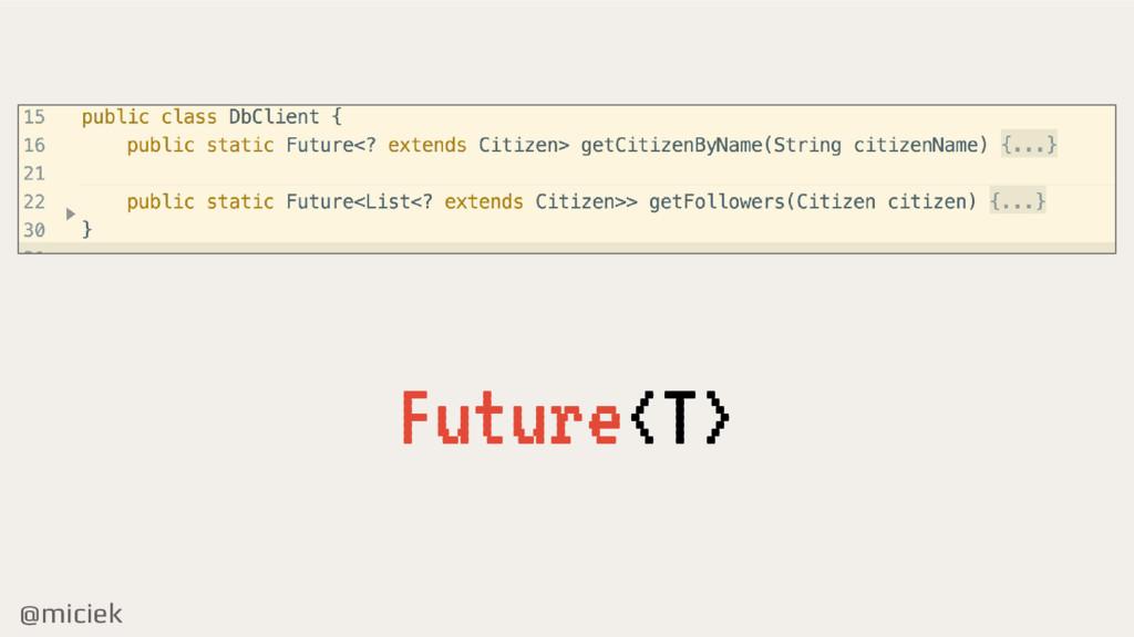 @miciek Future<T>