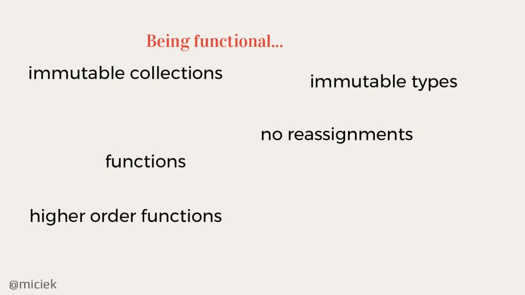 @miciek Being functional... higher order functi...