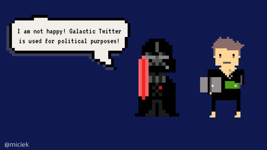 @miciek @miciek I am not happy! Galactic Twitte...