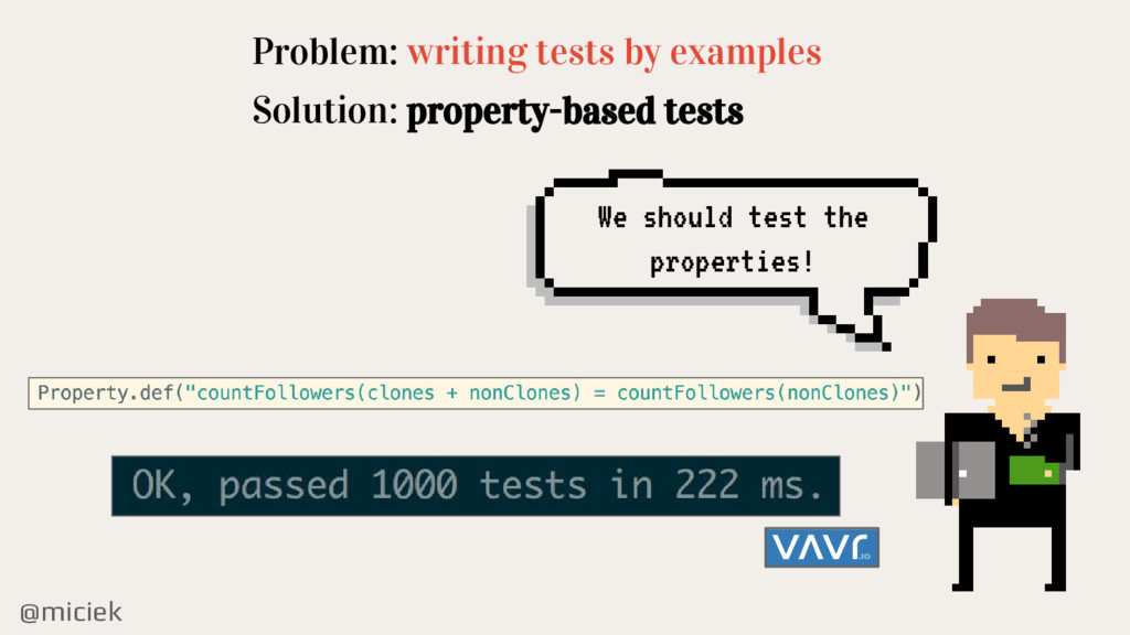@miciek Problem: writing tests by examples Solu...