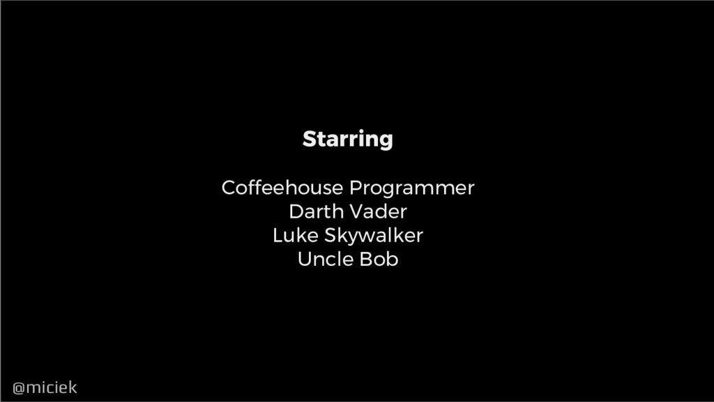@miciek @miciek Starring Coffeehouse Programmer...