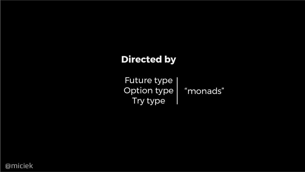 @miciek @miciek Directed by Future type Option ...